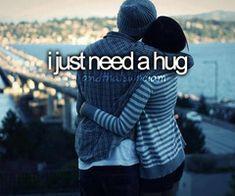 I really need a hug..