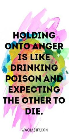 Holding Onto Anger Is Like Drinking Poison and Expecting The Other To Die. Meaningful Buddha Quotes About Life