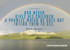 Inspirational quotes; encouragement; motivation; God never gives His children a promise which He does not intend for them to use