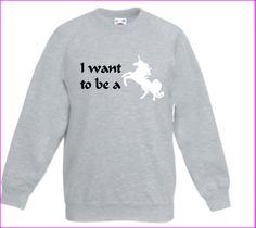 I want to be a Unicorn Childrens sweatshirt