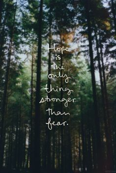 #Hope is the only things stronger than fear.