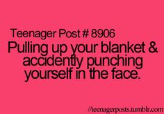 Pulling up your blanket and accidentally punching yourself in the face.