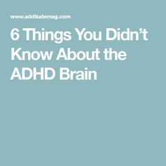 6 Things You Didn't Know About the ADHD Brain