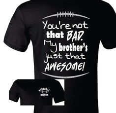 Football Sister Shirt, Football Sister T-Shirt, You're Not that Bad