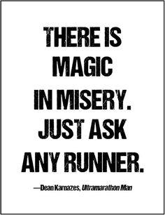 There is magic in misery. Just ask any runner. - Dean Karnazes    **********    Printed on your choice of backgrounds: card stock in white,