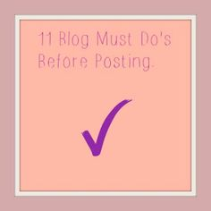 It's A Casual Life: 11 Must Do's Before Posting your Blog Article