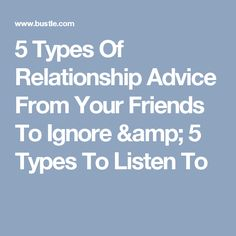 5 Types Of Relationship Advice From Your Friends To Ignore & 5 Types To Listen To