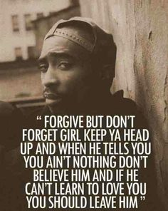 """Many people categorized Tupac Shakur as a criminal or gangster, but he was an extremely talented artists, whose songs still have an impact of many people today. Tupac's song """"Keep Ya Head Up"""". Tupac Love Quotes, Lyric Quotes, True Quotes, Quotes To Live By, Qoutes, Gangster Love Quotes, Eminem Quotes, Funny Quotes, Real Quotes"""