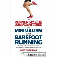 The Runner's World Complete Guide to Minimalism and Barefoot Running: How to Make the Healthy Transition to Lightweight Shoes and Injury-Free Running Scott Douglas Barefoot Running, Runners World, Minimalism, Running Shoes, Books, How To Make, Free, Lifestyle, Healthy