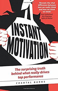 Instant Motivation:The surprising truth behind what really drives top performance: The surprising truth behind what really drives top performance
