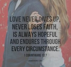 God never gives up God never loses faith He is always full of hope He endures through everything all of my circumstances!