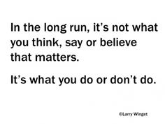 Larry Winget Quote - it what you do or don't do that matters