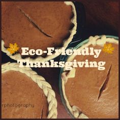 Preparing for an Eco-Friendly Thanksgiving! Great tips for green invitations, food, place settings, etc.