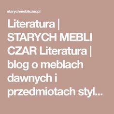 Literatura |  STARYCH MEBLI CZAR   Literatura | blog o meblach dawnych i przedmiotach stylowych