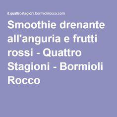 Smoothie drenante all'anguria e frutti rossi - Quattro Stagioni - Bormioli Rocco