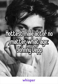 Hottest male actor no matter what age: Johnny Depp