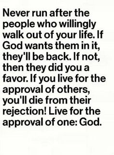 so true ! God has planned everything that happens to you , even when people come and go, live NOT for them , because they will always disapoint you , but live for the approval of One...... GOD! I need to remind myself of this sooooo much ! by liz
