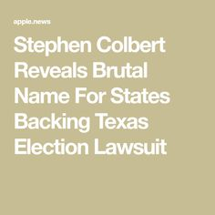 Stephen Colbert Reveals Brutal Name For States Backing Texas Election Lawsuit Stephen Colbert, In Law Suite, Donald Trump, Texas, Names, Donald Tramp, Texas Travel