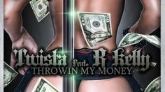 NEW MUSIC: TWISTA FT. R.KELLY – THROWIN MY MONEY