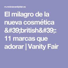 El milagro de la nueva cosmética 'british': 11 marcas que adorar | Vanity Fair