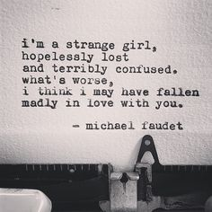 i'm a strange girl, // michael faudet Poem Quotes, Lyric Quotes, Cute Quotes, Pretty Quotes, Girl Quotes, The Words, Pretty Words, Beautiful Words, Vie Positive