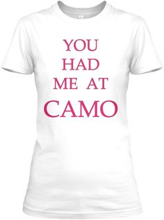 Discover You Had Me At Camo Women's T-Shirt, a custom product made just for you by Teespring. Live Love, Woods, Camo, Just For You, Rustic, T Shirts For Women, Mens Tops, Fashion, Camouflage