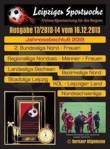Weihnachtslektüre - Alle Ausgaben der Leipziger Sportwoche vom regionalen Fußballgeschehen der 1. Halbserie der Saison 2013/2014 ...