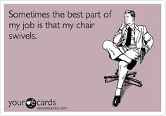 Swivel chairs are AWESOME!! They make work way more fun