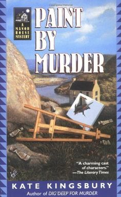 Paint by Murder (2003) (The fifth book in the Manor House series) A novel by Kate Kingsbury