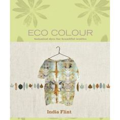 """""""Eco Colour: Botanical Dyes for Beautiful Textiles"""" by India Flint"""