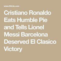 Cristiano Ronaldo Eats Humble Pie and Tells Lionel Messi Barcelona Deserved El Clasico Victory