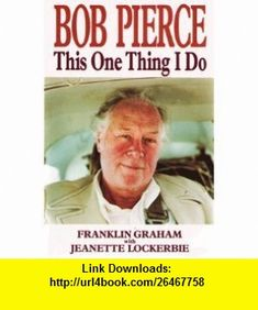 Bob Pierce - This One Thing I Do. Founder of World Vision International and Samaritan's Purse. World Vision International, Youth For Christ, Franklin Graham, Public Service Announcement, Co Founder, The One, All About Time, Ebooks, Bob