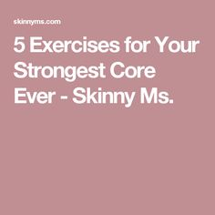 5 Exercises for Your Strongest Core Ever - Skinny Ms.