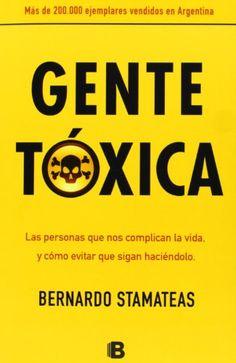 Gente tóxica: las personas que nos complican la vida y cómo evitar que sigan haciéndolo (NoFicción/Divulgación) de Bernardo Stamateas