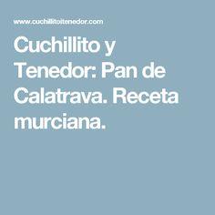 Cuchillito y Tenedor: Pan de Calatrava. Receta murciana.