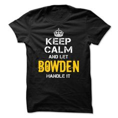 Keep Calm Let BOWDEN Handle It - #gift ideas #funny gift. ORDER NOW => https://www.sunfrog.com/Names/Keep-Calm-Let-BOWDEN-Handle-It.html?68278