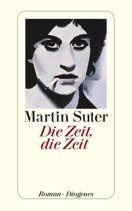 Martin Suter     Die Zeit, die Zeit     Taschenbuch http://diogenes.ch/leser/katalog/nach_autoren/a-z/s/9783257242614/buch