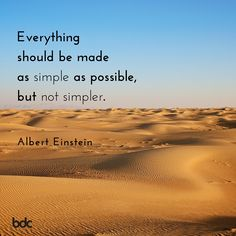 """Quote of the day: """"Everything should be made as simple as possible, but not simpler."""" Albert Einstein"""