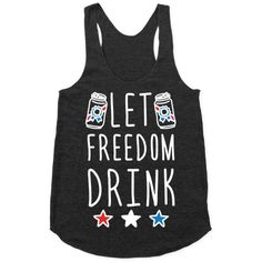 Let Freedom Drink - Show off your love of America and drinking with this red and white wine inspired of July USA humor freedom shirt! Celebrate America's birthday the right way by getting drunk and blowing stuff up! Diy Shirt, Tank Top Shirt, Racerback Tank Top, Tee Shirts, Vinyl Shirts, Tank Tops, Tanks, Funny 4th Of July, Fourth Of July Shirts