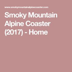Smoky Mountain Alpine Coaster (2017) - Home