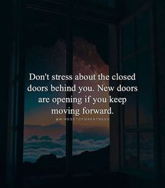 Inspirational Positive Quotes :Dont stress about the closed doors behind you..