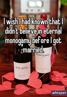 I wish I had known that I didn't believe in eternal monogamy before I got married.
