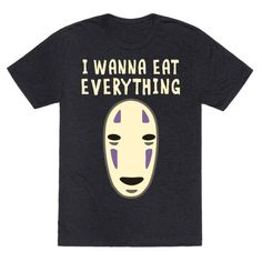 """Welcome the rich man, he's hard for you to miss. His butt keeps getting bigger, so there's plenty more to kiss."" Some days, you just identify with No-Face as he devours an endless supply of succulently-animated food. Grab this nerdy anime shirt and let the whole world know that you're hungry and you're not going to put up with any bull today. (Unless that's also on the menu.)"