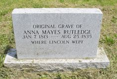 Ann Mayes Rutledge - Original gravesite (cenotaph) for Ann Mays Rutledge, Abraham Lincoln's First Love. Her death at the age of 22 led to Lincoln's first known severe depression.