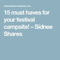 15 must haves for your festival campsite! – Sidnee Shares