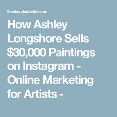 How Ashley Longshore Sells $30,000 Paintings on Instagram - Online Marketing for Artists -