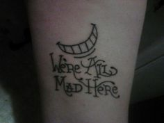 We're All Mad Here tattoo.