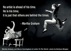 "Photo quotes: Martha Graham ""No artist is ahead of his time. Dance Quotes, Yoga Quotes, Dance Sayings, Ballet Quotes, Art Quotes, Dance It Out, Just Dance, Dance Stuff, Martha Graham Quotes"