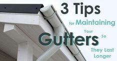 3 Tips for Maintaining Your Gutters So They Last Longer