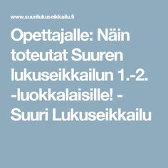 Opettajalle: Näin toteutat Suuren lukuseikkailun 1.-2. -luokkalaisille! - Suuri Lukuseikkailu Teaching Literature, Teaching Reading, Learning, Learn To Read, Reading Comprehension, Second Grade, Language, Writing, Education